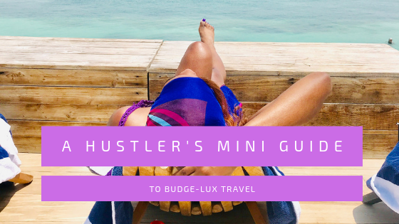 A HUSTLERS MINI GUIDE TO BUDGE-LUX TRAVEL