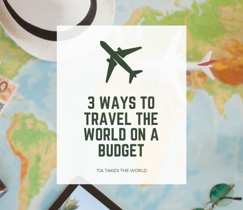 3 WAYS TO TRAVEL THE WORLD ON A BUDGET